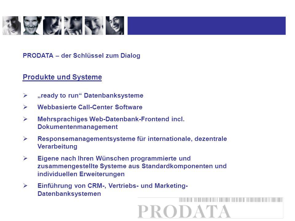 Produkte und Systeme PRODATA – der Schlüssel zum Dialog ready to run Datenbanksysteme Webbasierte Call-Center Software Mehrsprachiges Web-Datenbank-Fr