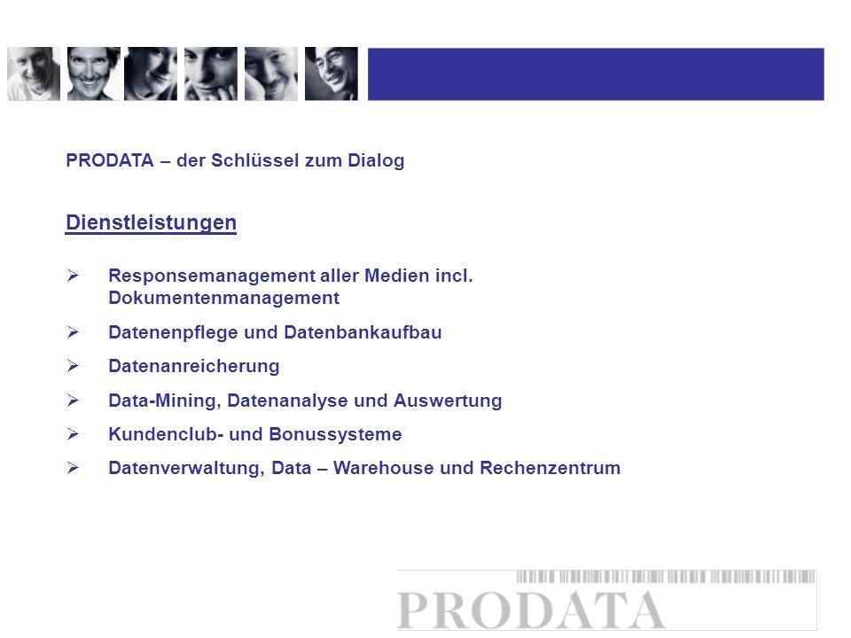 Dienstleistungen PRODATA – der Schlüssel zum Dialog Responsemanagement aller Medien incl. Dokumentenmanagement Datenenpflege und Datenbankaufbau Daten