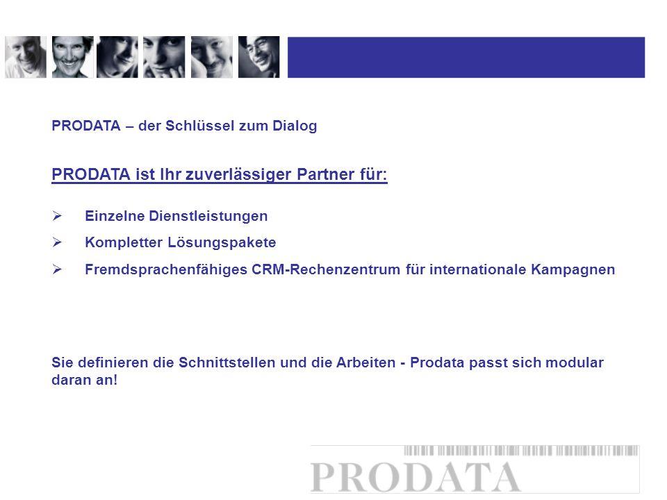 Einzelne Dienstleistungen Kompletter Lösungspakete Fremdsprachenfähiges CRM-Rechenzentrum für internationale Kampagnen PRODATA – der Schlüssel zum Dia