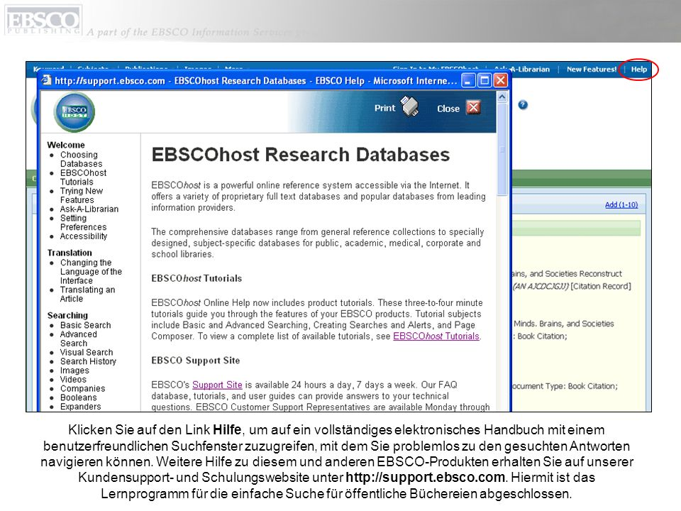 Klicken Sie auf den Link Hilfe, um auf ein vollständiges elektronisches Handbuch mit einem benutzerfreundlichen Suchfenster zuzugreifen, mit dem Sie problemlos zu den gesuchten Antworten navigieren können.