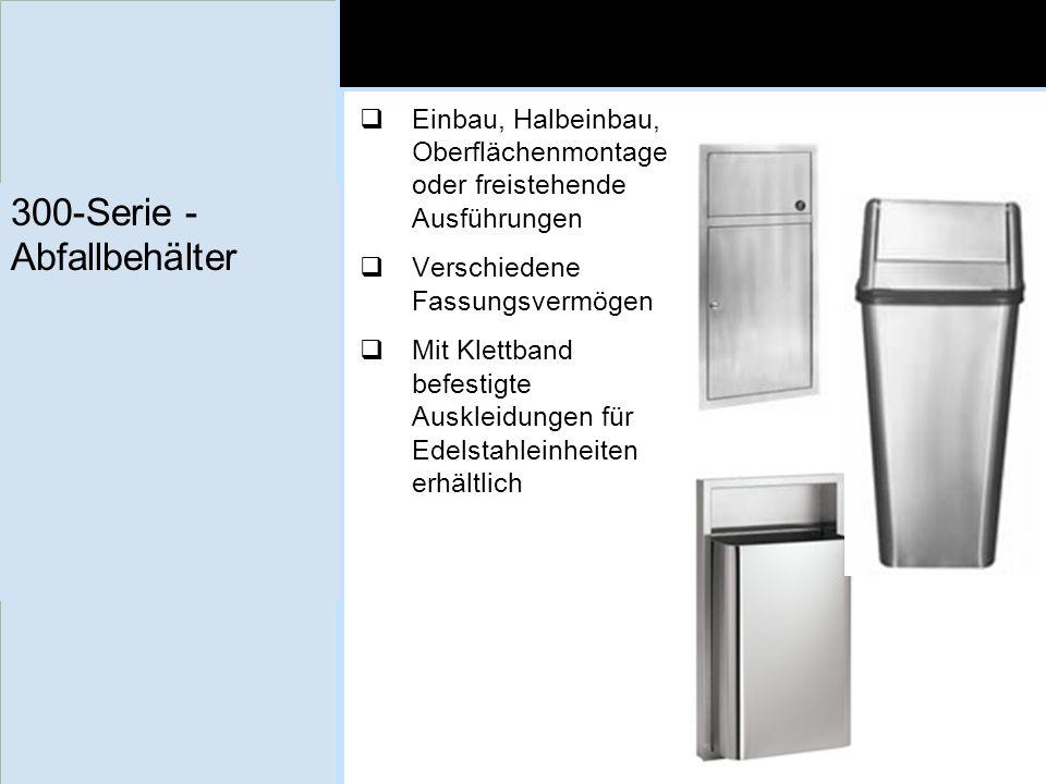 300-Serie - Abfallbehälter Einbau, Halbeinbau, Oberflächenmontage oder freistehende Ausführungen Verschiedene Fassungsvermögen Mit Klettband befestigt