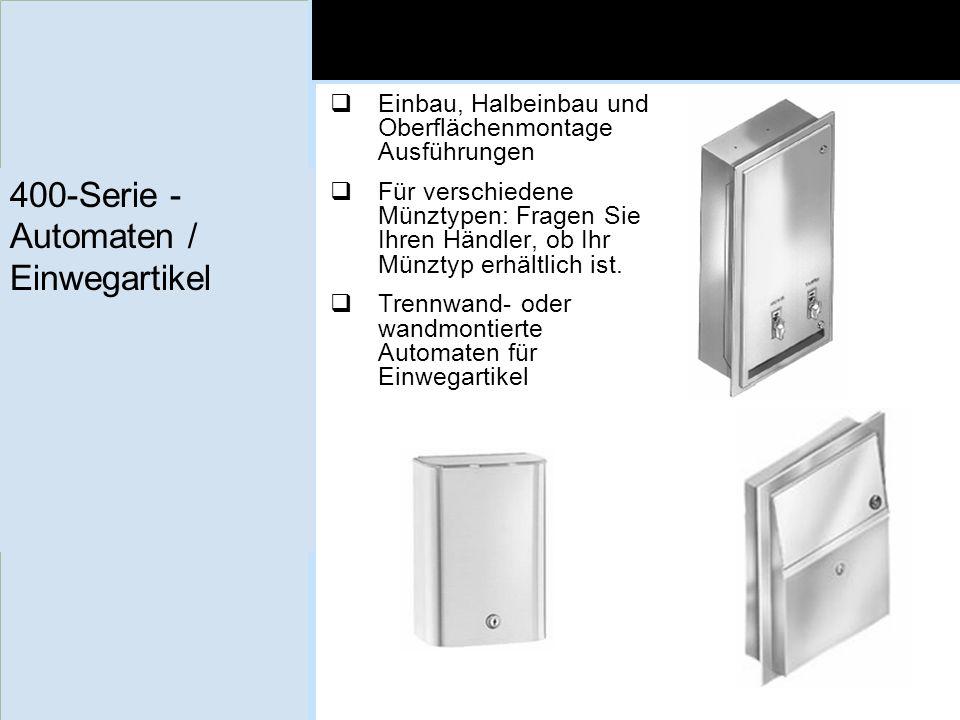 400-Serie - Automaten / Einwegartikel Einbau, Halbeinbau und Oberflächenmontage Ausführungen Für verschiedene Münztypen: Fragen Sie Ihren Händler, ob