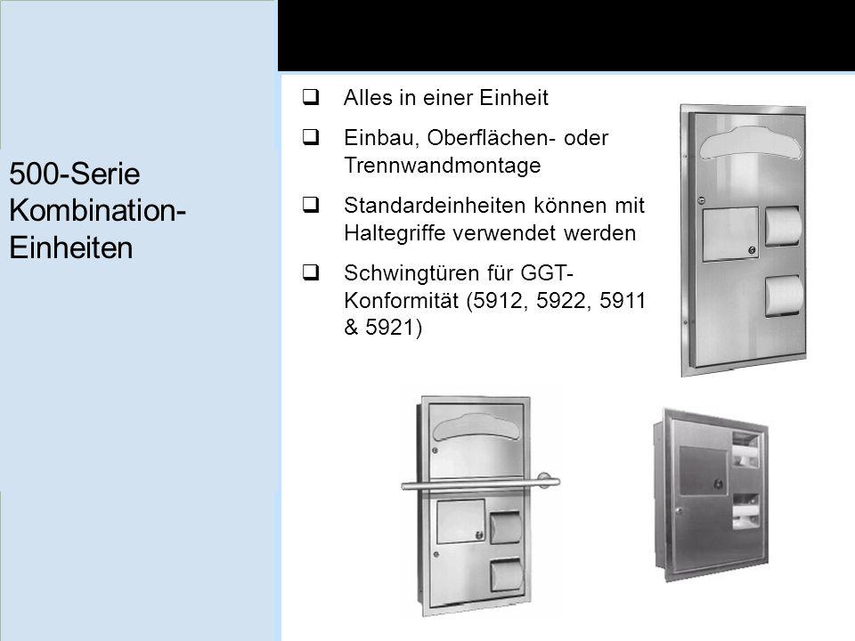 500-Serie Kombination- Einheiten Alles in einer Einheit Einbau, Oberflächen- oder Trennwandmontage Standardeinheiten können mit Haltegriffe verwendet