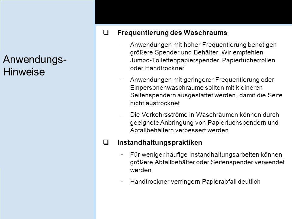Anwendungs- Hinweise Frequentierung des Waschraums -Anwendungen mit hoher Frequentierung benötigen größere Spender und Behälter. Wir empfehlen Jumbo-T