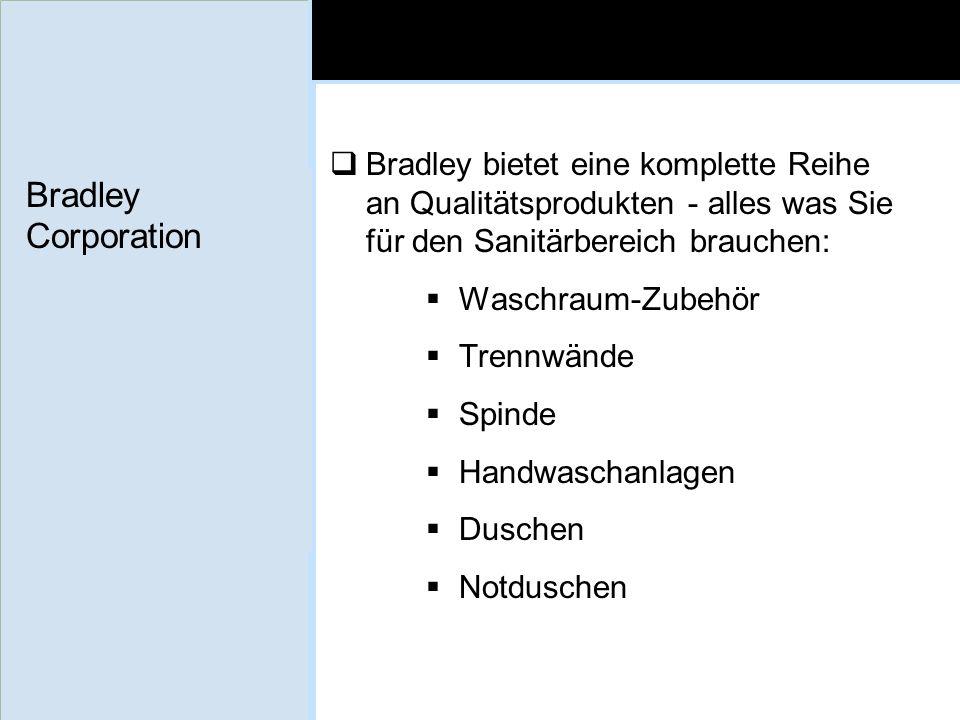 Bradley Corporation Bradley bietet eine komplette Reihe an Qualitätsprodukten - alles was Sie für den Sanitärbereich brauchen: Waschraum-Zubehör Trenn