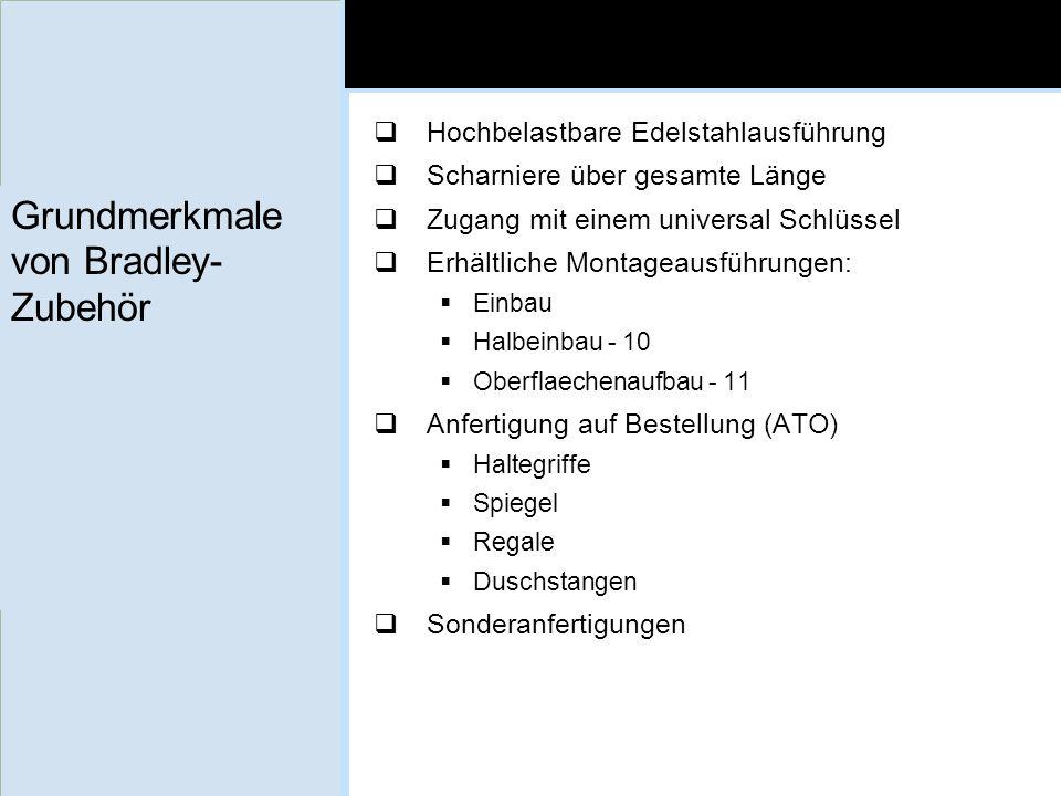 Grundmerkmale von Bradley- Zubehör Hochbelastbare Edelstahlausführung Scharniere über gesamte Länge Zugang mit einem universal Schlüssel Erhältliche M