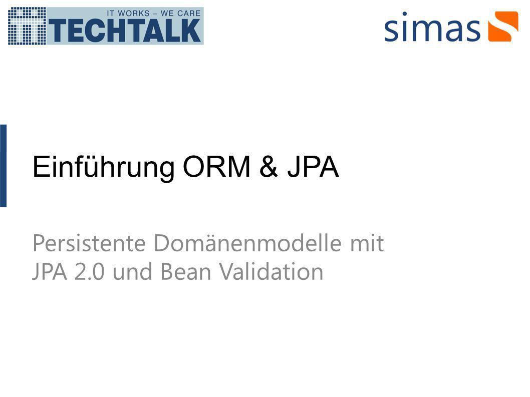Einführung ORM & JPA Persistente Domänenmodelle mit JPA 2.0 und Bean Validation
