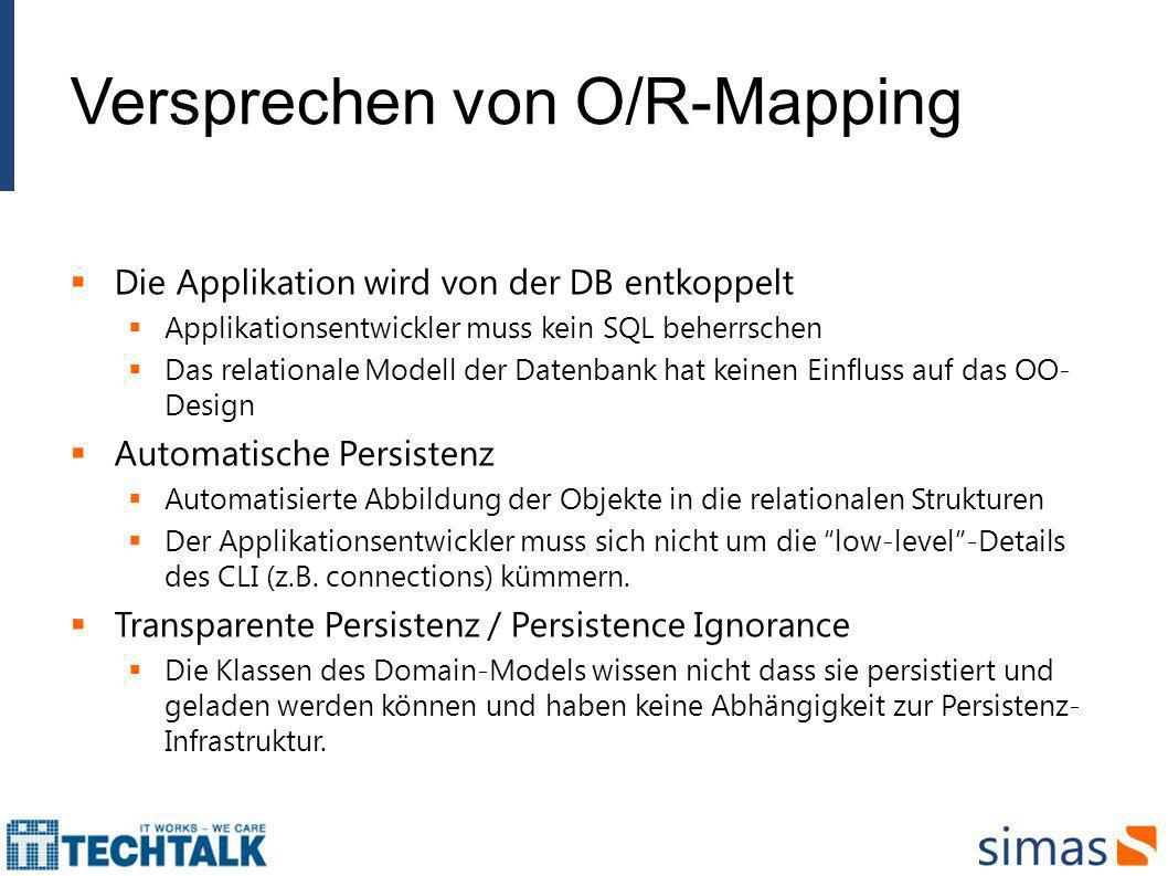 Versprechen von O/R-Mapping Die Applikation wird von der DB entkoppelt Applikationsentwickler muss kein SQL beherrschen Das relationale Modell der Dat