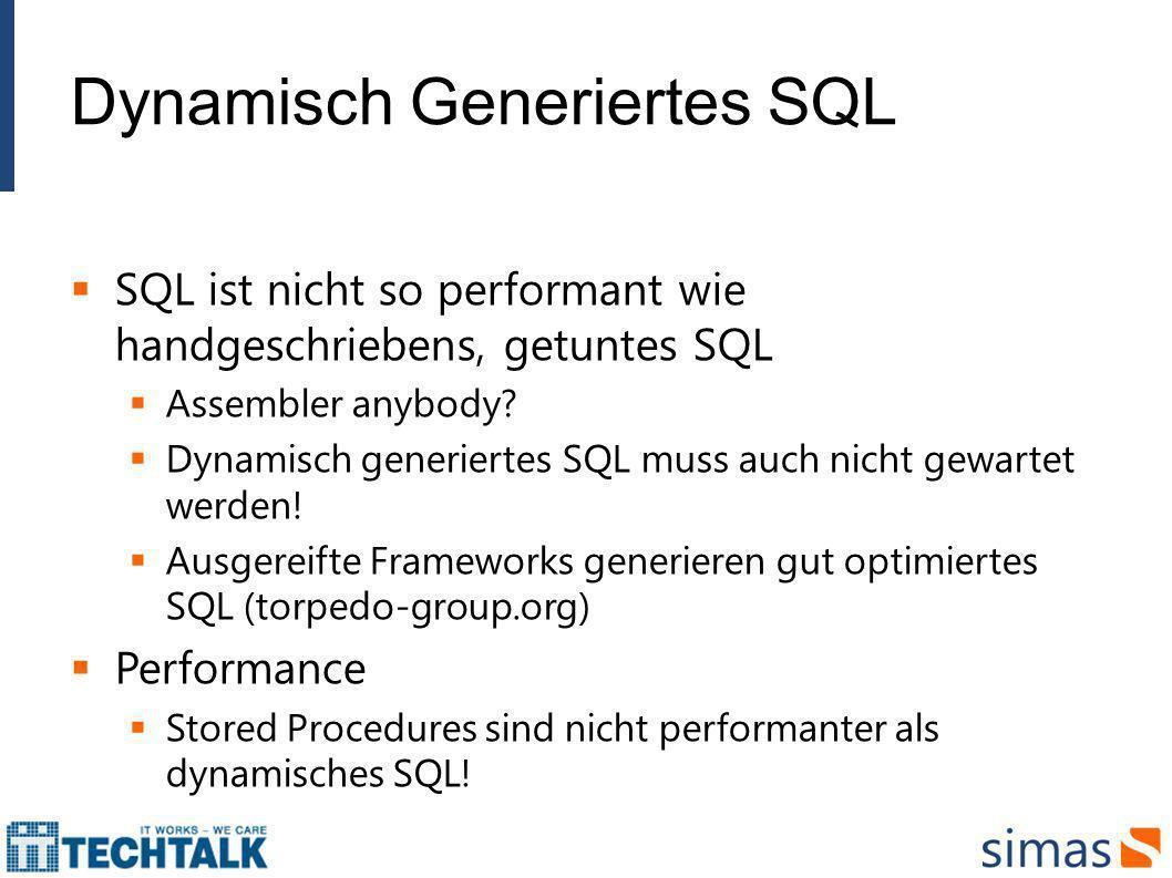 Dynamisch Generiertes SQL SQL ist nicht so performant wie handgeschriebens, getuntes SQL Assembler anybody? Dynamisch generiertes SQL muss auch nicht