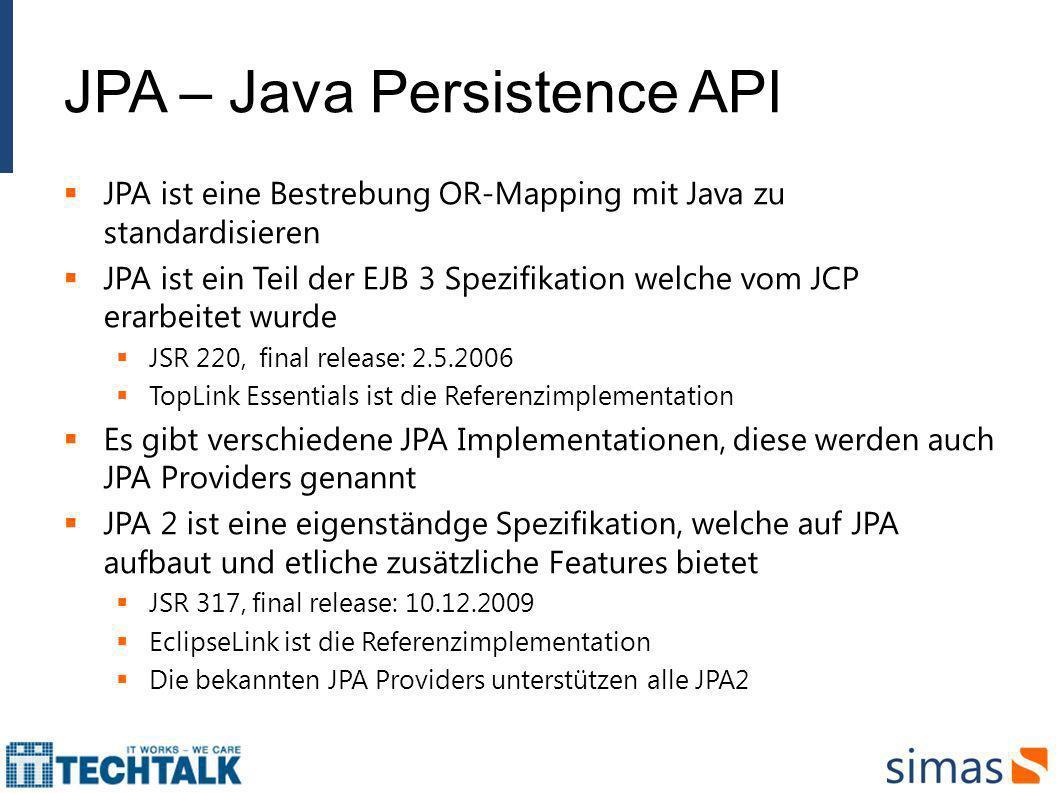 JPA – Java Persistence API JPA ist eine Bestrebung OR-Mapping mit Java zu standardisieren JPA ist ein Teil der EJB 3 Spezifikation welche vom JCP erar