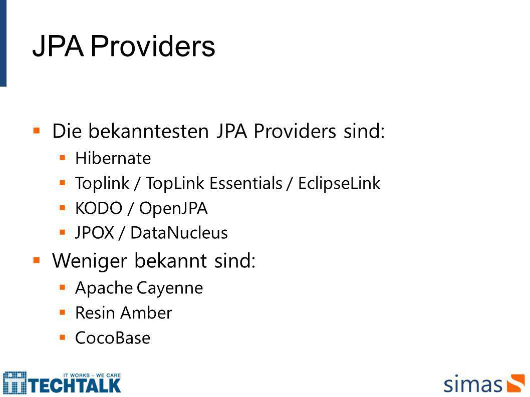JPA Providers Die bekanntesten JPA Providers sind: Hibernate Toplink / TopLink Essentials / EclipseLink KODO / OpenJPA JPOX / DataNucleus Weniger beka