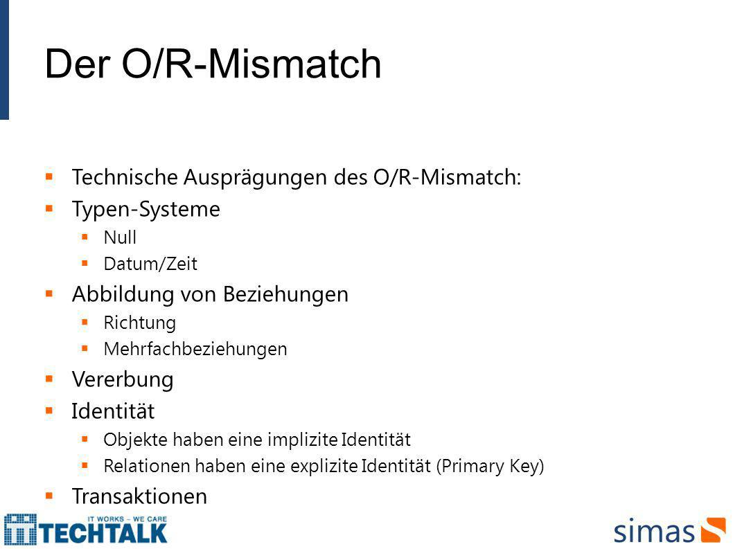 Der O/R-Mismatch Technische Ausprägungen des O/R-Mismatch: Typen-Systeme Null Datum/Zeit Abbildung von Beziehungen Richtung Mehrfachbeziehungen Vererb