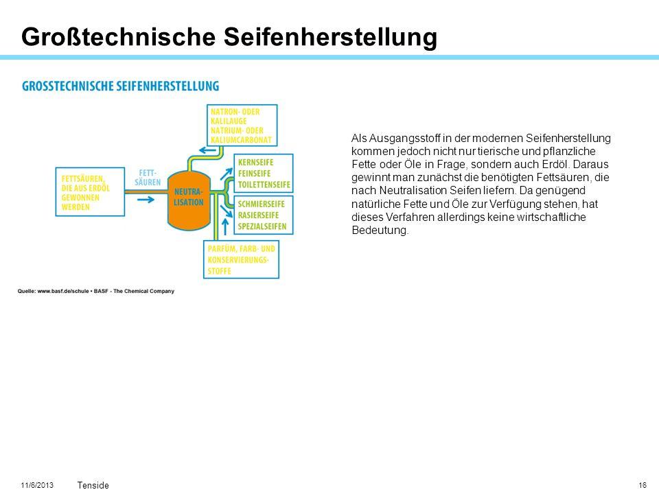 11/6/2013 Tenside 16 Großtechnische Seifenherstellung Als Ausgangsstoff in der modernen Seifenherstellung kommen jedoch nicht nur tierische und pflanz