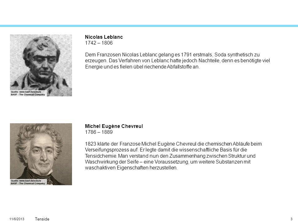 11/6/2013 Tenside 3 Nicolas Leblanc 1742 – 1806 Dem Franzosen Nicolas Leblanc gelang es 1791 erstmals, Soda synthetisch zu erzeugen. Das Verfahren von