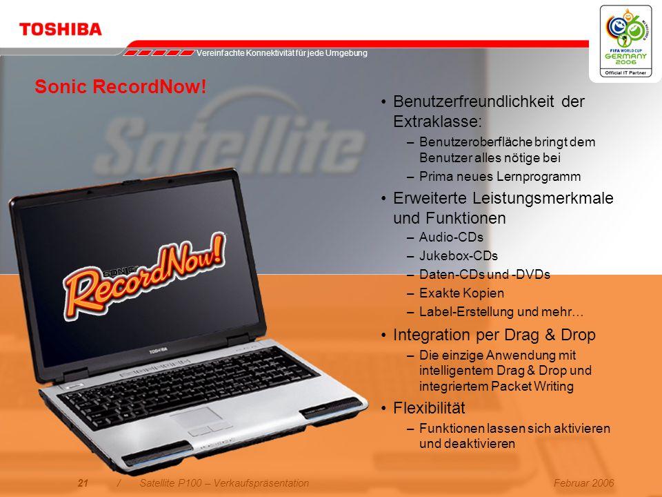 Februar 200620/Satellite P100 – Verkaufspräsentation * nicht in allen Ländern verfügbar Zusätzlich mitgelieferte Software Sonic RecordNow! dient zum B