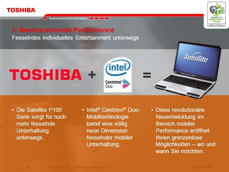 Februar 20064/Satellite P100 – Verkaufspräsentation 1.Beeindruckende Performance Neue Intel ® Centrino ® Duo-Mobiltechnologie bietet fesselnde Unterha