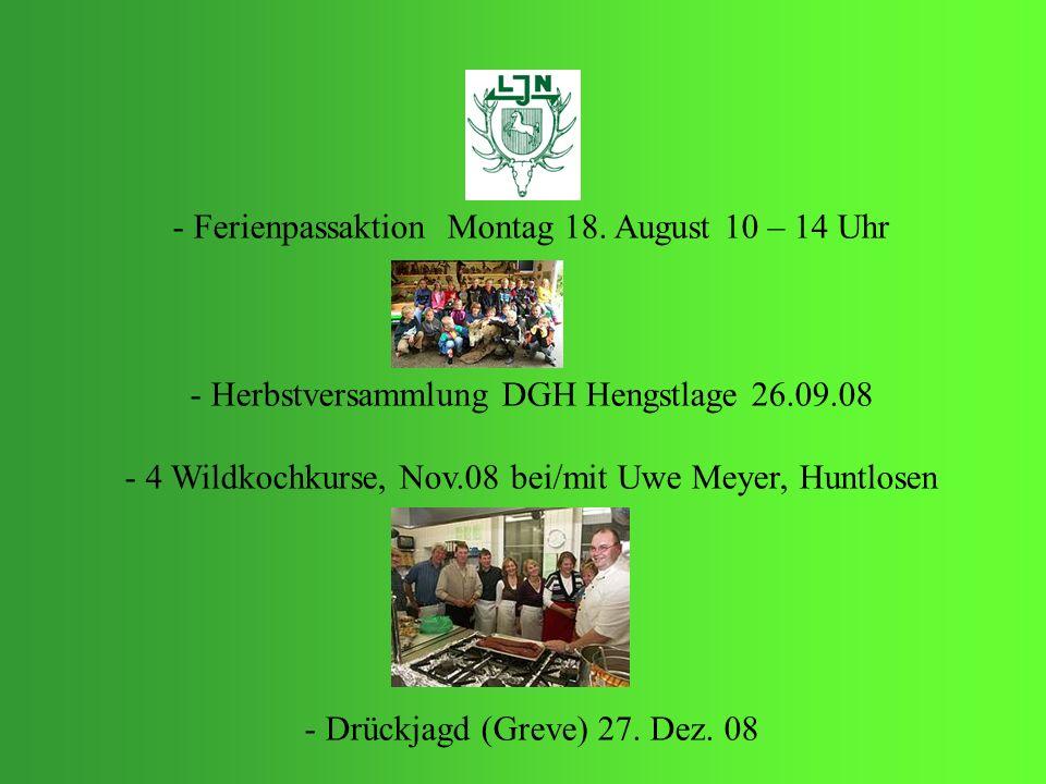 - Ferienpassaktion Montag 18. August 10 – 14 Uhr - Herbstversammlung DGH Hengstlage 26.09.08 - 4 Wildkochkurse, Nov.08 bei/mit Uwe Meyer, Huntlosen -