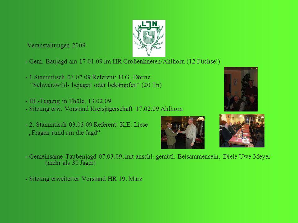 Veranstaltungen 2009 - Gem. Baujagd am 17.01.09 im HR Großenkneten/Ahlhorn (12 Füchse!) - 1.Stammtisch 03.02.09 Referent: H.G. Dörrie Schwarzwild- bej