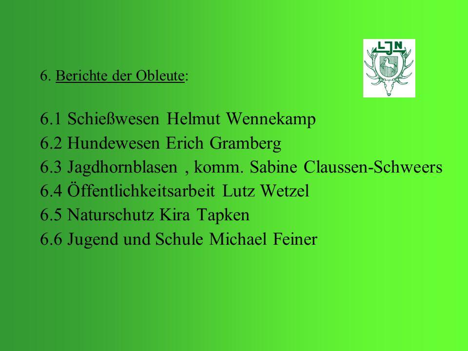6. Berichte der Obleute: 6.1 Schießwesen Helmut Wennekamp 6.2 Hundewesen Erich Gramberg 6.3 Jagdhornblasen, komm. Sabine Claussen-Schweers 6.4 Öffentl