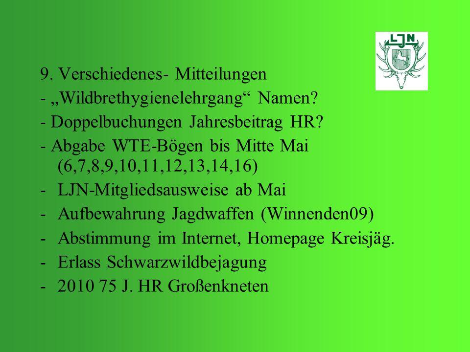 9. Verschiedenes- Mitteilungen - Wildbrethygienelehrgang Namen? - Doppelbuchungen Jahresbeitrag HR? - Abgabe WTE-Bögen bis Mitte Mai (6,7,8,9,10,11,12