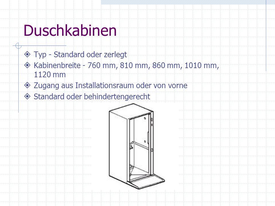 Typ - Standard oder zerlegt Kabinenbreite - 760 mm, 810 mm, 860 mm, 1010 mm, 1120 mm Zugang aus Installationsraum oder von vorne Standard oder behinde