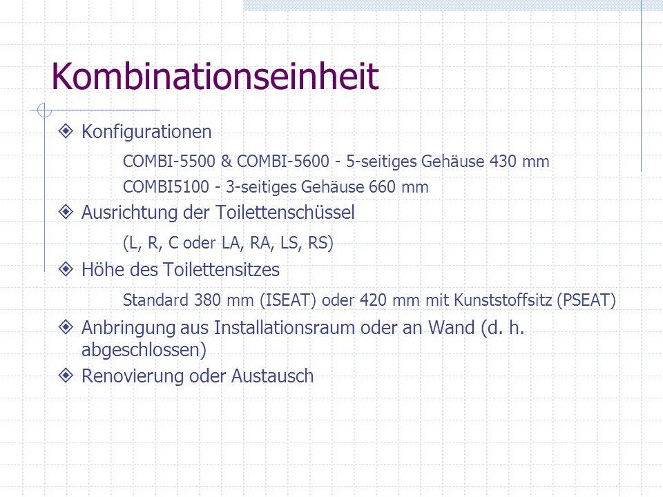 Kombinationseinheit Konfigurationen COMBI-5500 & COMBI-5600 - 5-seitiges Gehäuse 430 mm COMBI5100 - 3-seitiges Gehäuse 660 mm Ausrichtung der Toilette