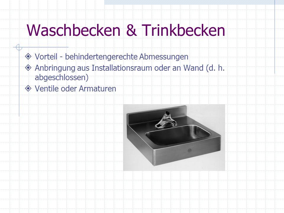 Waschbecken & Trinkbecken Vorteil - behindertengerechte Abmessungen Anbringung aus Installationsraum oder an Wand (d. h. abgeschlossen) Ventile oder A