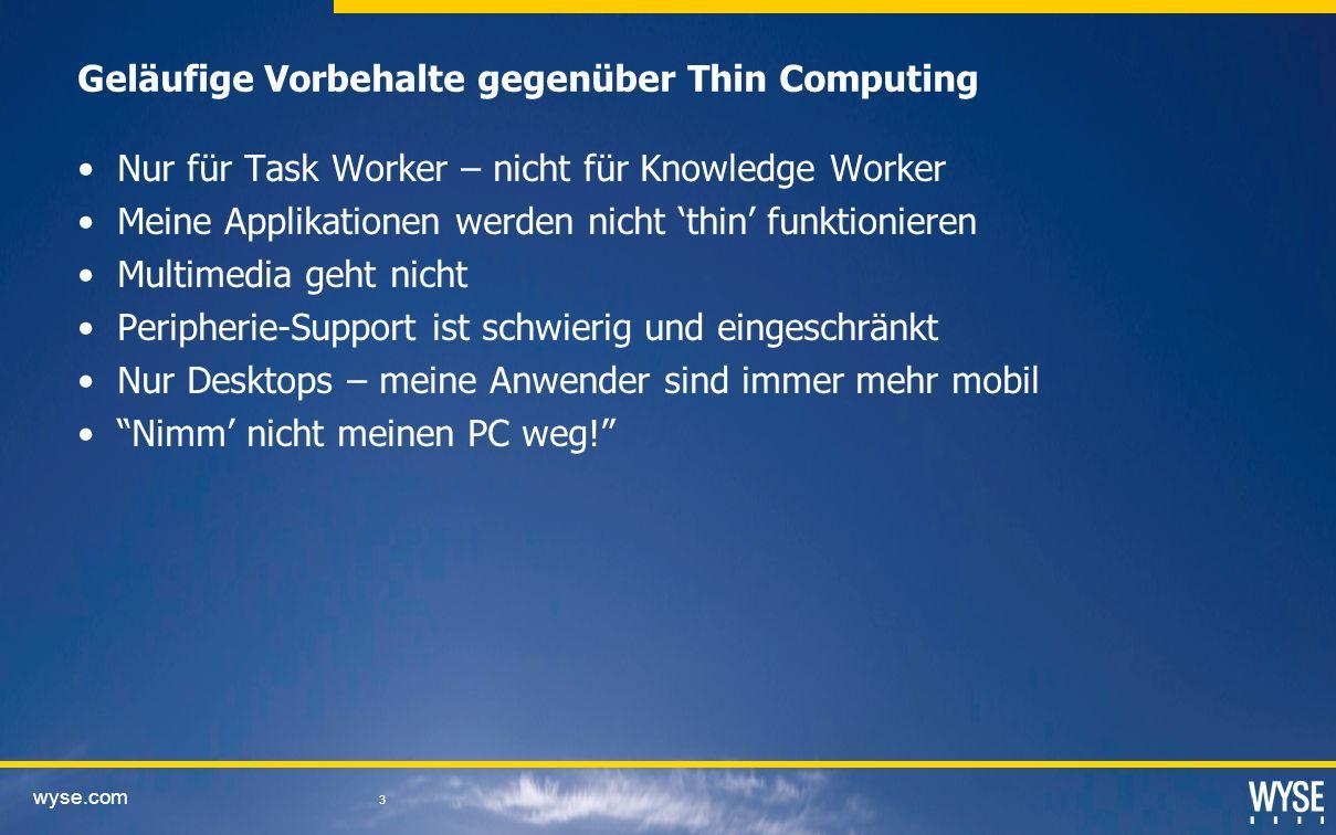wyse.com 3 Geläufige Vorbehalte gegenüber Thin Computing Nur für Task Worker – nicht für Knowledge Worker Meine Applikationen werden nicht thin funktionieren Multimedia geht nicht Peripherie-Support ist schwierig und eingeschränkt Nur Desktops – meine Anwender sind immer mehr mobil Nimm nicht meinen PC weg!