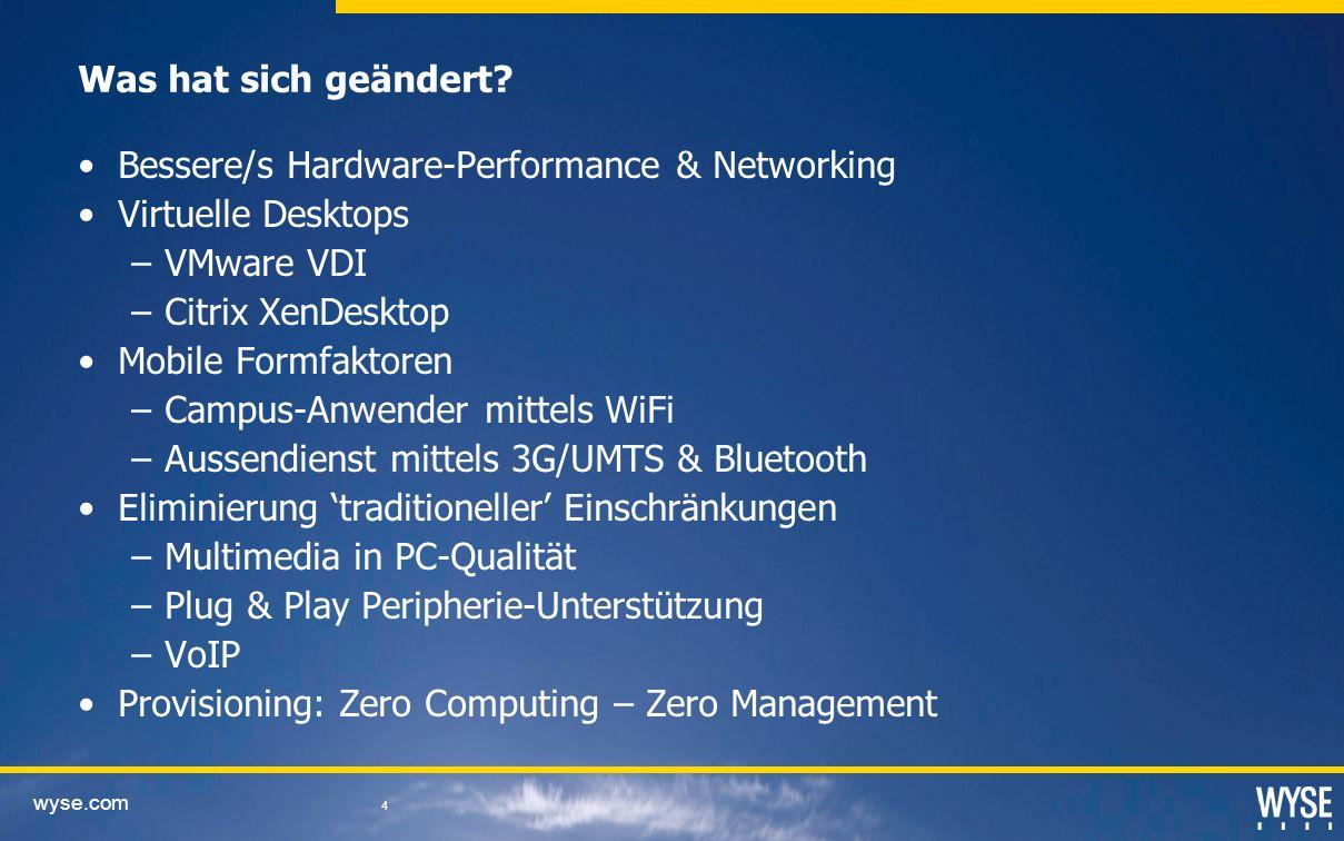 wyse.com 4 Was hat sich geändert? Bessere/s Hardware-Performance & Networking Virtuelle Desktops –VMware VDI –Citrix XenDesktop Mobile Formfaktoren –C