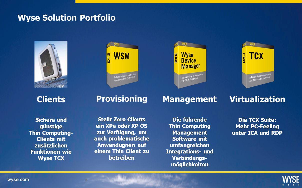 wyse.com 5 Wyse Solution Portfolio Clients Sichere und günstige Thin Computing- Clients mit zusätzlichen Funktionen wie Wyse TCX Provisioning Stellt Z
