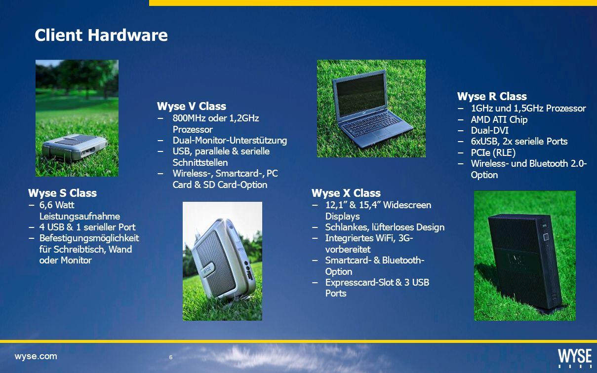 wyse.com 6 Client Hardware Wyse V Class 800MHz oder 1,2GHz Prozessor Dual-Monitor-Unterstützung USB, parallele & serielle Schnittstellen Wireless-, Smartcard-, PC Card & SD Card-Option Wyse S Class 6,6 Watt Leistungsaufnahme 4 USB & 1 serieller Port Befestigungsmöglichkeit für Schreibtisch, Wand oder Monitor Wyse X Class 12,1 & 15,4 Widescreen Displays Schlankes, lüfterloses Design Integriertes WiFi, 3G- vorbereitet Smartcard- & Bluetooth- Option Expresscard-Slot & 3 USB Ports Wyse R Class 1GHz und 1,5GHz Prozessor AMD ATI Chip Dual-DVI 6xUSB, 2x serielle Ports PCIe (RLE) Wireless- und Bluetooth 2.0- Option