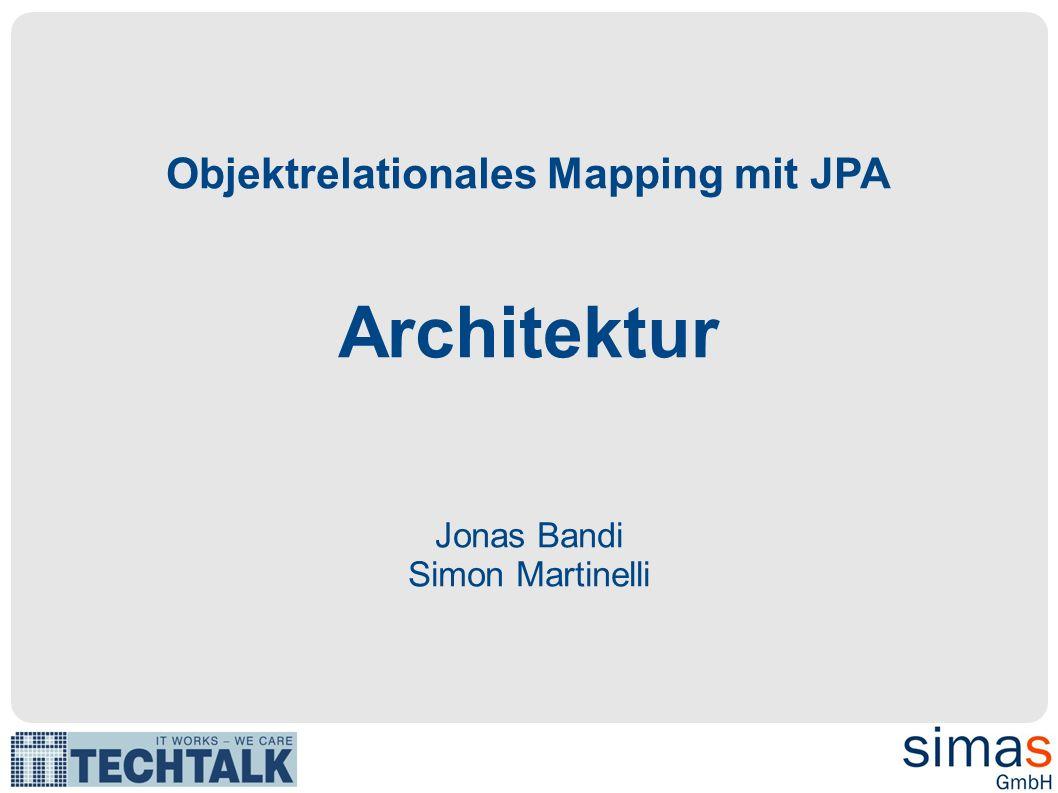 Objektrelationales Mapping mit JPA Architektur Jonas Bandi Simon Martinelli