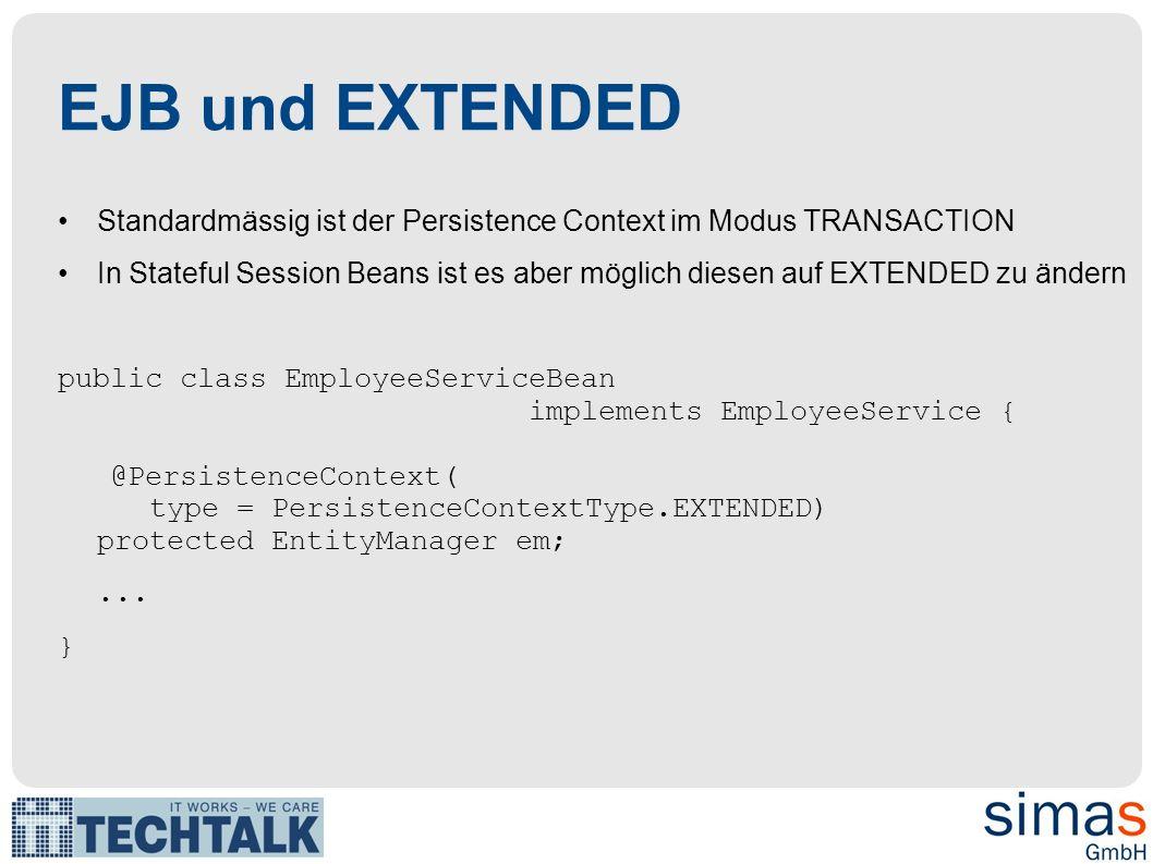 EJB und EXTENDED Standardmässig ist der Persistence Context im Modus TRANSACTION In Stateful Session Beans ist es aber möglich diesen auf EXTENDED zu
