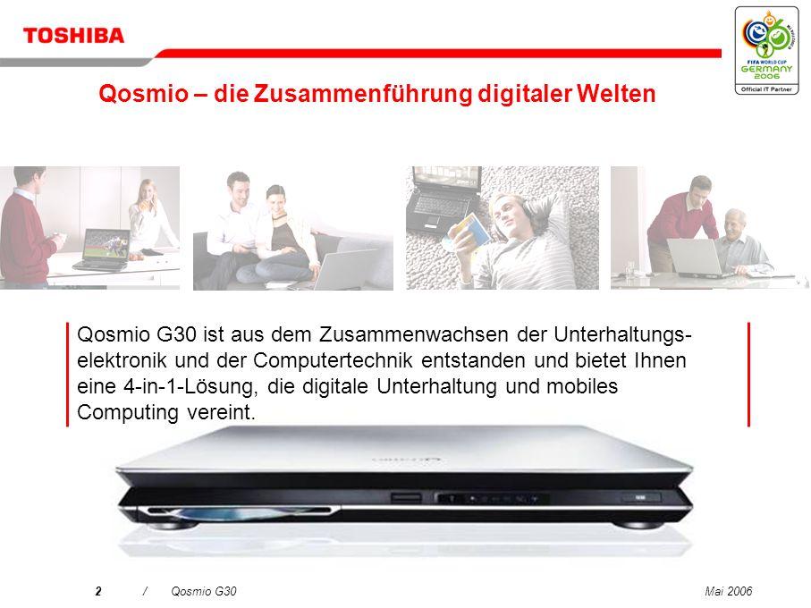 Mai 20062/Qosmio G30 Qosmio G30 ist aus dem Zusammenwachsen der Unterhaltungs- elektronik und der Computertechnik entstanden und bietet Ihnen eine 4-in-1-Lösung, die digitale Unterhaltung und mobiles Computing vereint.