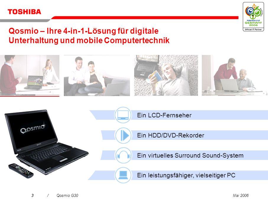 Mai 20063/Qosmio G30 Ein LCD-Fernseher Ein HDD/DVD-Rekorder Ein virtuelles Surround Sound-System Ein leistungsfähiger, vielseitiger PC Qosmio – Ihre 4-in-1-Lösung für digitale Unterhaltung und mobile Computertechnik