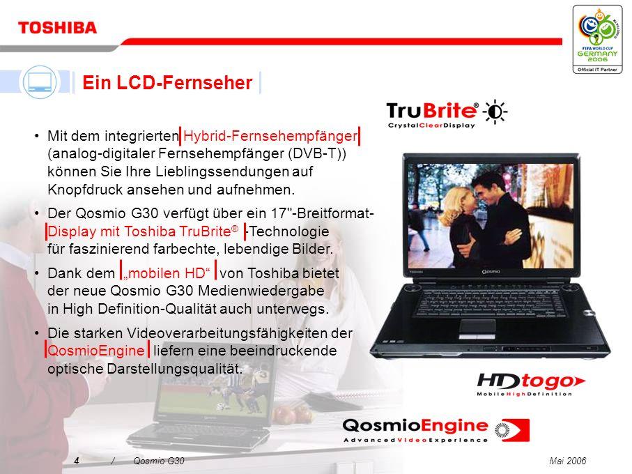 Mai 20064/Qosmio G30 Ein LCD-Fernseher Mit dem integrierten Hybrid-Fernsehempfänger (analog-digitaler Fernsehempfänger (DVB-T)) können Sie Ihre Lieblingssendungen auf Knopfdruck ansehen und aufnehmen.