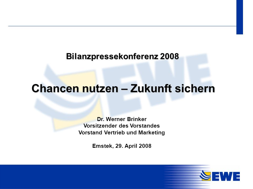 1 Chancen nutzen – Zukunft sichern Dr. Werner Brinker Vorsitzender des Vorstandes Vorstand Vertrieb und Marketing Emstek, 29. April 2008 Bilanzpressek