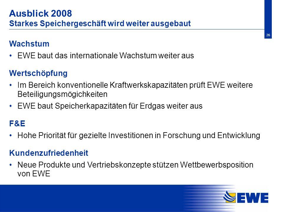 26 Ausblick 2008 Starkes Speichergeschäft wird weiter ausgebaut Wachstum EWE baut das internationale Wachstum weiter aus Wertschöpfung Im Bereich konv