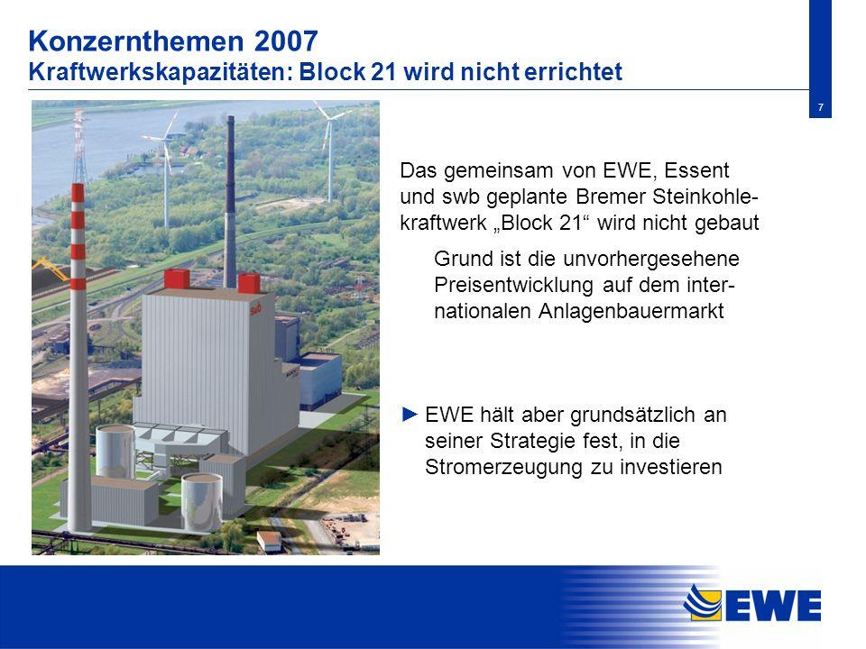7 Das gemeinsam von EWE, Essent und swb geplante Bremer Steinkohle- kraftwerk Block 21 wird nicht gebaut Grund ist die unvorhergesehene Preisentwicklu