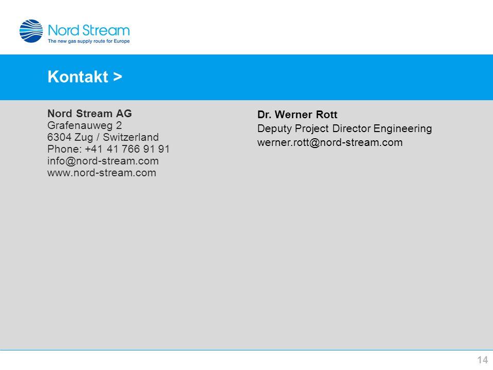 Kontakt > Nord Stream AG Grafenauweg 2 6304 Zug / Switzerland Phone: +41 41 766 91 91 info@nord-stream.com www.nord-stream.com 14 Dr. Werner Rott Depu