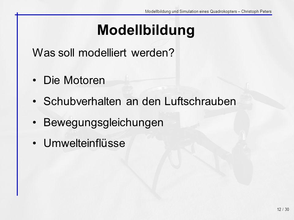 Modellbildung Was soll modelliert werden? Die Motoren Schubverhalten an den Luftschrauben Bewegungsgleichungen Umwelteinflüsse 12 / 30 Modellbildung u