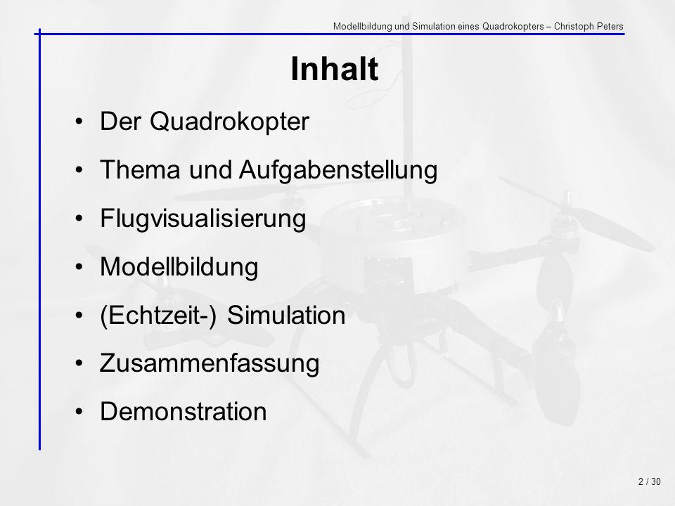 Inhalt Der Quadrokopter Thema und Aufgabenstellung Flugvisualisierung Modellbildung (Echtzeit-) Simulation Zusammenfassung Demonstration 2 / 30 Modell