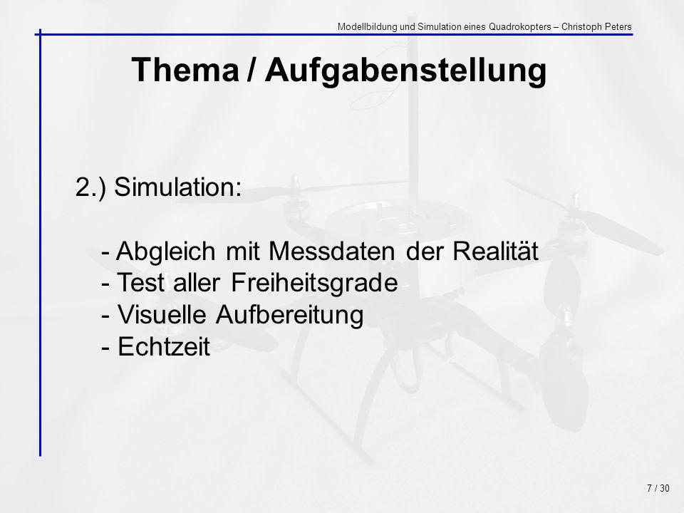 Thema / Aufgabenstellung 2.) Simulation: - Abgleich mit Messdaten der Realität - Test aller Freiheitsgrade - Visuelle Aufbereitung - Echtzeit 7 / 30 M
