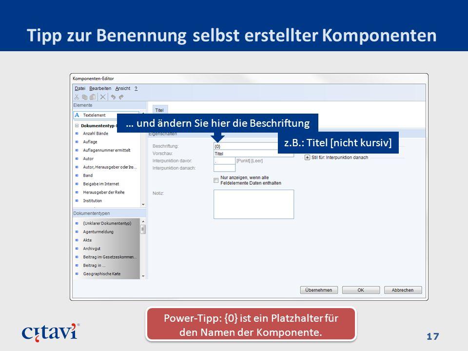 Tipp zur Benennung selbst erstellter Komponenten 17 Klicken Sie in diesen Bereich Power-Tipp: {0} ist ein Platzhalter für den Namen der Komponente. …