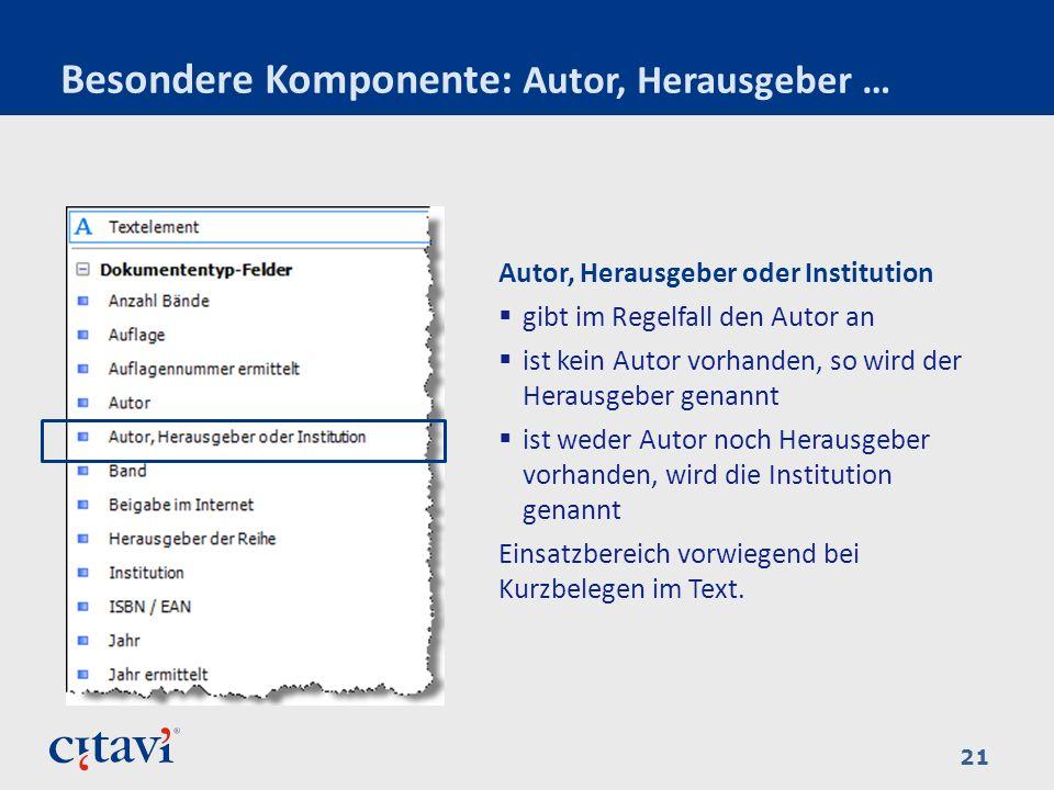 Besondere Komponente: Autor, Herausgeber … 21 Autor, Herausgeber oder Institution gibt im Regelfall den Autor an ist kein Autor vorhanden, so wird der