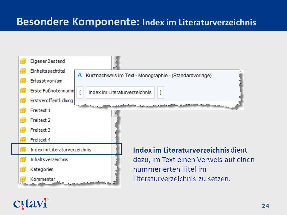 Besondere Komponente: Index im Literaturverzeichnis 24 Index im Literaturverzeichnis dient dazu, im Text einen Verweis auf einen nummerierten Titel im