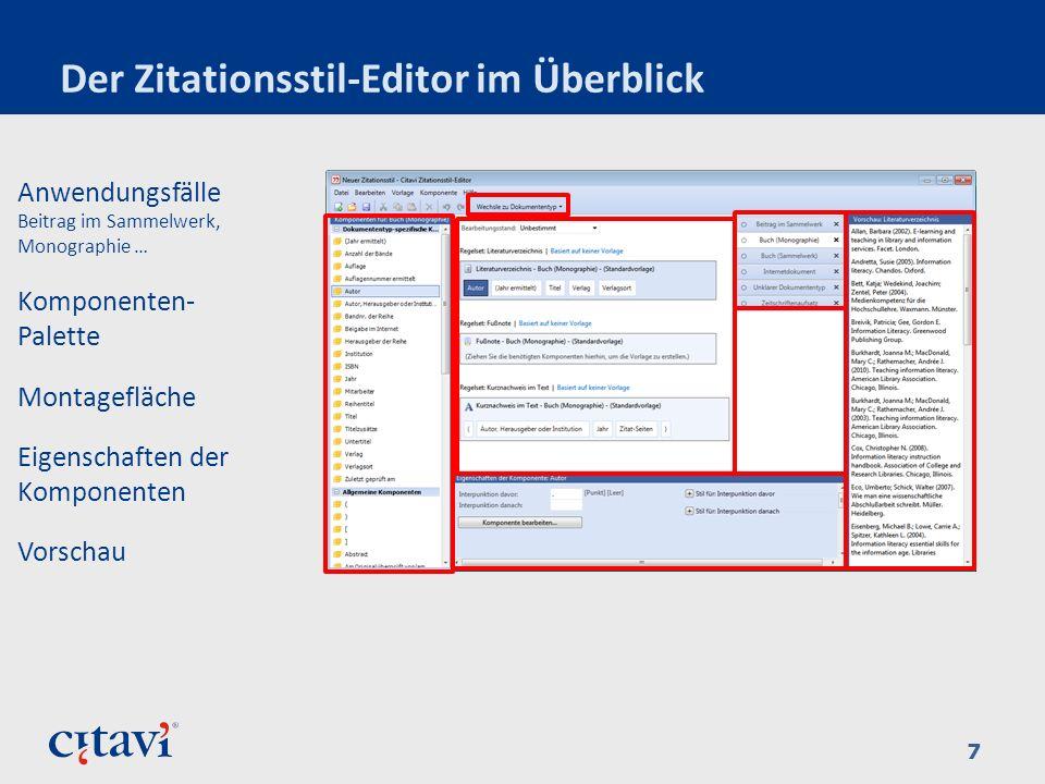 Der Zitationsstil-Editor im Überblick 7 Komponenten- Palette Vorschau Anwendungsfälle Beitrag im Sammelwerk, Monographie … Montagefläche Eigenschaften