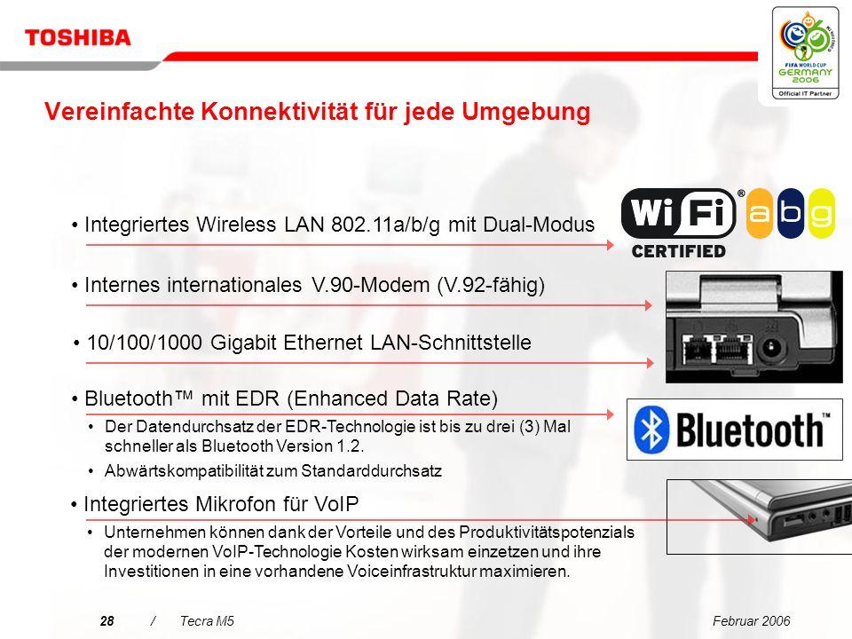 Februar 200627/Tecra M5 Entscheidungsmerkmale für den Tecra M5 Vereinfachte Konnektivität für jede Umgebung Extrem zuverlässiges mobiles Computing mit
