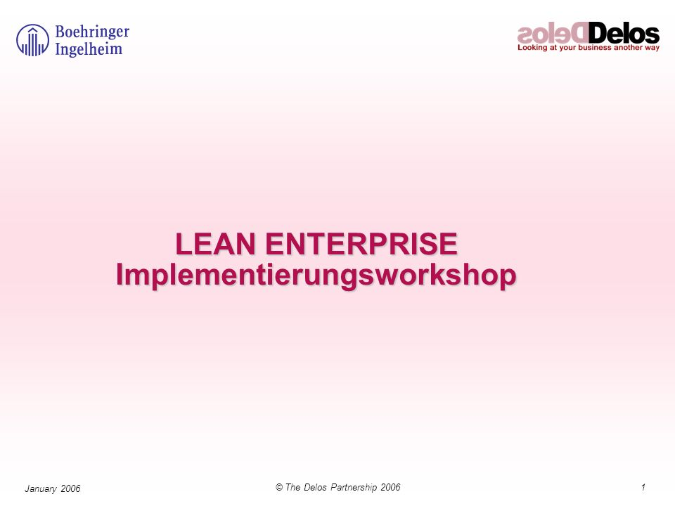 1© The Delos Partnership 2006 January 2006 LEAN ENTERPRISE Implementierungsworkshop