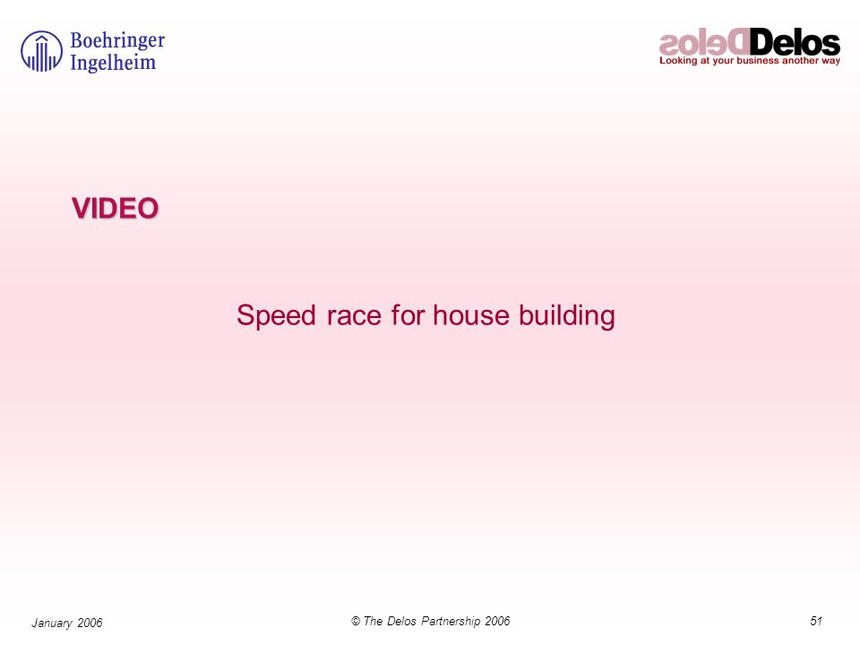 51© The Delos Partnership 2006 January 2006 VIDEO Speed race for house building